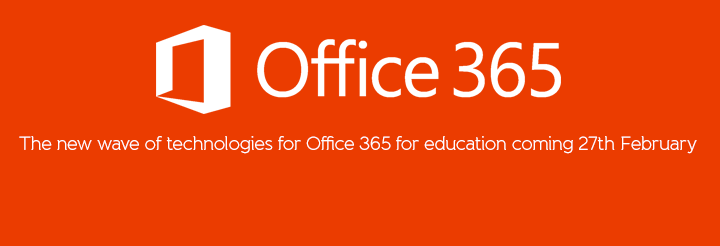 The new wave of Office 365 for education technologies coming 27th February